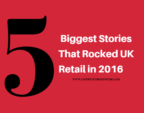 5 Biggest Stories That Rocked UK Retail in 2016