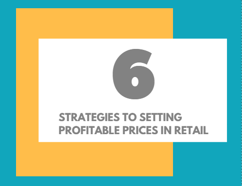 6 Strategies to Setting Profitable Prices in Retail