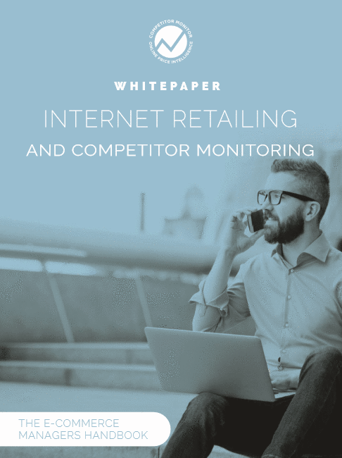 WHITEPAPER - Internet Retailing and Competitor Monitoring - The E-commerce Managers Handbook